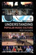 Understanding Popular Music Culture ebook by Roy Shuker