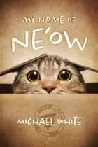 My Name is Ne'ow ebook by Michael White