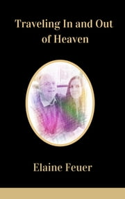 Traveling In and Out of Heaven ebook by Elaine Feuer