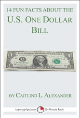 14 Fun Facts About the U.S. One Dollar Bill: A 15-Minute Book ebook by Caitlind L. Alexander