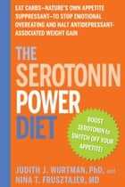 The Serotonin Power Diet - Eat Carbs--Nature's Own Appetite Suppressant--to Stop Emotional Overeating and Halt Antidepressant-Associated Weight Gain eBook by Judith J. Wurtman, Nina T. Frusztajer
