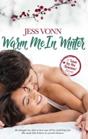 Warm Me In Winter - Love by the Seasons, #2 ebook by Jess Vonn
