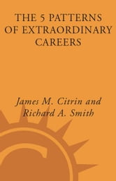 The 5 Patterns of Extraordinary Careers - The Guide for Achieving Success and Satisfaction ebook by James M. Citrin,Richard Smith
