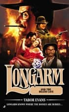 Longarm #428 - Longarm and the Death Cave ebook by Tabor Evans