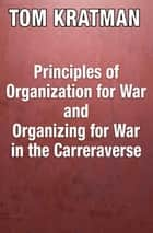 Principles of Organization for War and Organizing for War in the Carreraverse ebook by Tom Kratman