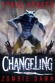 Changeling: Zombie Dawn - Zombie Dawn ebook by Steve Feasey
