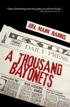 A Thousand Bayonets ebook by Joel Mark Harris
