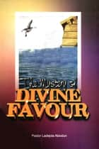 The Mystery of Divine Favour ebook by Ladejola Abiodun