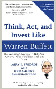 Think, Act, And Invest Like Warren Buffett: The Winning Strategy To Help You Achieve Your Financial And Life Goals (Barnett Ravenscroft Wealth Management Edition) ebook by Larry Swedroe