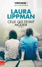 Celle qui devait mourir ebook by Laura Lippman