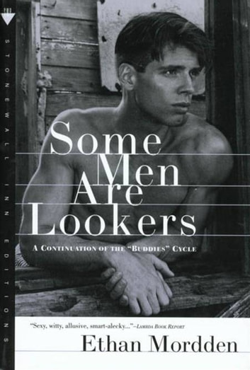 "Some Men Are Lookers - A Continuation of the ""Buddies"" Cycle ebook by Ethan Mordden"