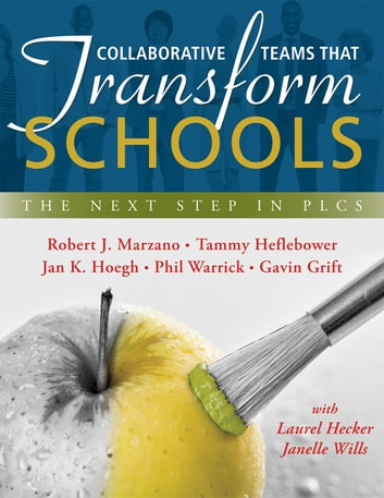 Collaborative Teams That Transform Schools - The Next Step in PLCs ebook by Robert J. Marzano,Tammy Heflebower,Jan K. Hoegh,Phil Warrick,Gavin Grift