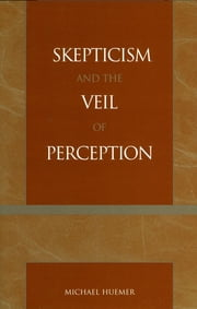 Skepticism and the Veil of Perception ebook by Michael Huemer