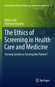 The Ethics of Screening in Health Care and Medicine - Serving Society or Serving the Patient? ebook by Niklas Juth,Christian Munthe