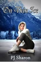 On Thin Ice - Girls of Thompson Lake, #2 ebook by PJ Sharon