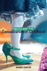 Media and the Sexualization of Childhood ebook by Barrie Gunter