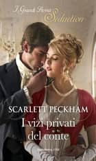 I vizi privati del conte - I Grandi Romanzi Storici Seduction eBook by Scarlett Peckham