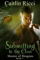 Submitting To The Clan ebook by Caitlin Ricci