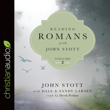 Reading Romans with John Stott, Volume 2 audiobook by John Stott,Dale Larsen,Sandy Larsen