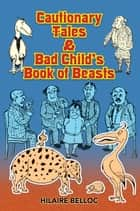 Cautionary Tales & Bad Child's Book of Beasts ebook by Hilaire Belloc