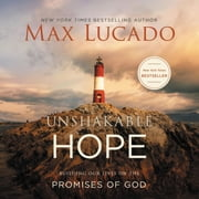 Unshakable Hope - Building Our Lives on the Promises of God audiobook by Max Lucado