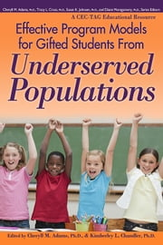 Effective Program Models for Gifted Students from Underserved Populations ebook by Cheryll Adams, Ph.D., Kimberley Chandler, Ph.D.