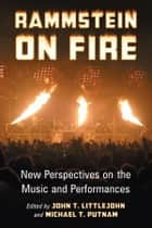 Rammstein on Fire ebook by John T. Littlejohn,Michael T. Putnam