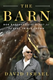 The Barn - Bob Baffert and the Quest for the Next Triple Crown ebook by David Israel