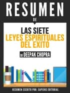 Las 7 Leyes Espirituales del Exito (The 7 Spiritual Laws of Success): Resumen Del Libro De Deepak Chopra ebook by Sapiens Editorial