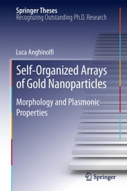 Self-Organized Arrays of Gold Nanoparticles - Morphology and Plasmonic Properties ebook by Luca Anghinolfi