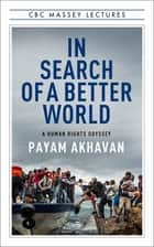 In Search of A Better World - A Human Rights Odyssey ebook by Payam Akhavan