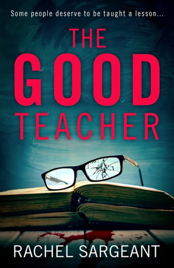 The Good Teacher: A gripping thriller from the Kindle top ten bestselling  author of 'The Perfect Neighbours' eBook by Rachel Sargeant - Rakuten