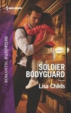 Soldier Bodyguard ebook by Lisa Childs