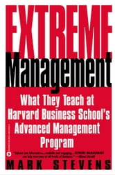Extreme Management - What They Teach at Harvard Business School's Advanced Management Program ebook by Mark Stevens