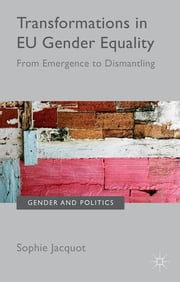 Transformations in EU Gender Equality - From emergence to dismantling ebook by Dr Sophie Jacquot