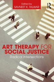 Art Therapy for Social Justice - Radical Intersections ebook by Savneet K. Talwar