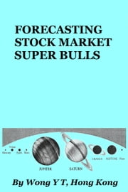 Forecasting Stock Market Super Bulls ebook by Wong Y T