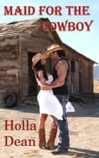 Maid For The Cowboy ebook by Holla Dean