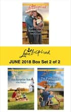 Harlequin Love Inspired June 2018 - Box Set 2 of 2 - And Cowboy Makes Three\His Surprise Son\The Firefighter's Twins ebook by Heidi McCahan, Allie Pleiter, Deb Kastner