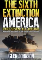 The Sixth Extinction: America – Part Seven: All Aboard. ebook by