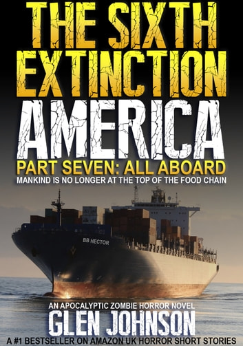 The Sixth Extinction: America – Part Seven: All Aboard. ebook by Glen Johnson