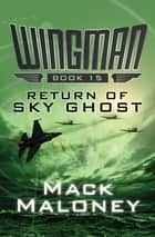 Return of Sky Ghost eBook by Mack Maloney