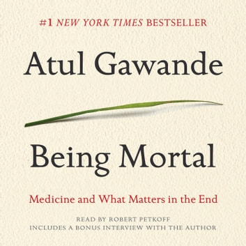 Being Mortal - Medicine and What Matters in the End audiobook by Atul Gawande