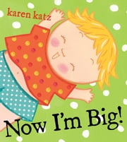 Now I'm Big! ebook by Karen Katz,Karen Katz