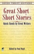Great Short Short Stories - Quick Reads by Great Writers ebook by Paul Negri