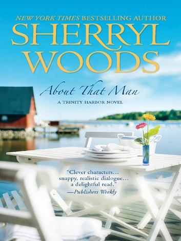 About That Man (A Trinity Harbor Novel, Book 1) ebook by Sherryl Woods