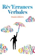 Rêv'Errances Verbales eBook by Damien Khérès