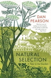 Natural Selection - a year in the garden ebook by Dan Pearson