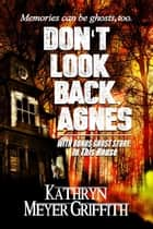 Don't Look Back, Agnes & In This House ebook by Kathryn Meyer Griffith