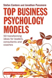 Top Business Psychology Models - 50 Transforming Ideas for Leaders, Consultants and Coaches ebook by Stefan Cantore,Jonathan Passmore